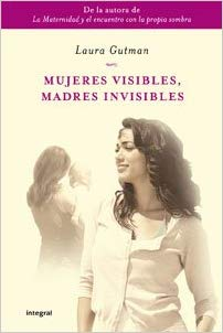 Mujeres Visibles Madres Invisibles Laura Gutman